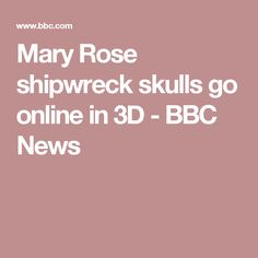 Mary Rose shipwreck skulls go online in 3D - BBC News