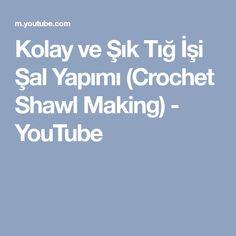 Kolay ve Şık Tığ İşi Şal Yapımı (Crochet Shawl Making) - YouTube
