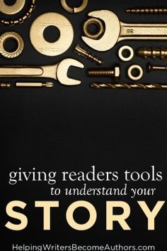 Are You Giving Readers the Tools to Understand Your Story? - Helping Writers Become Authors Authors, Writers, Writing Resources, Understanding Yourself, Your Story, Giving, Tools, Instruments, Writer