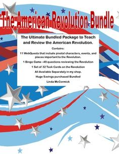 This is the Ultimate Bundled Package to Teach and Review the American Revolution. Contains: 11 WebQuests that include pivotal characters, events, and places important to the Revolution.  1 Bingo Game –48 questions reviewing the Revolution 1 Set of 32 Task Cards on the Revolution All Available Separately in my shop.   Huge Savings purchased Bundled Linda McCormick