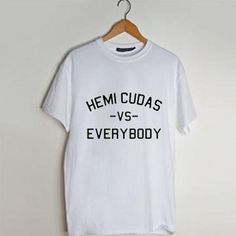 Hemi Cudas Vs everybody t shirt men and t shirt women