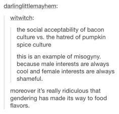 Misogyny. Sexism. Pumpkin spice. Bacon. Devaluation of female interests.