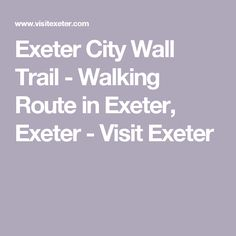 Exeter City Wall Trail - Walking Route in Exeter, Exeter - Visit Exeter