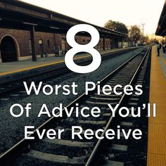 The 8 Worst Pieces Of Advice You'll Ever Receive | Thought Catalog