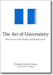 New Release: The Art of Uncertainty: How to Live in the Mystery of Life and Love It by Dennis Merritt Jones