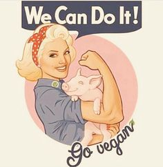 "Howard Miller and his ""Rosie the Riveter"" because ""We Can"" make the World a Vegan Place! Go Vegan! We Can Do It! Go Vegan!"