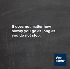 It does not matter how slowly you go as long as you do not stop. #FXPRIMUS #quote #Forex #trading #money #currency