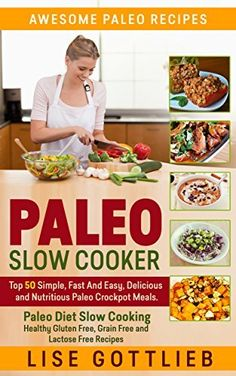 Paleo Slow Cooker: The Ultimate Paleo Crock-Pot Cookbook: Top 50 Simple, Fast And Easy, Delicious and Nutritious Meals: Paleo Diet Cooking: Healthy Gluten ... Free Recipes (Awesome Paleo Recipes Book 3) by Lise Gottlieb, http://www.amazon.com/dp/B00WZJ78LS/ref=cm_sw_r_pi_dp_Rfxsvb07VM4YH