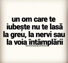 Un om care te iubeste nu te lasa la greu,la nervi sau la voia intamplarii. Motivational Words, Inspirational Quotes, Mood Quotes, Life Quotes, I Hate My Life, Strong Words, Sad Stories, Mood Pics, Inspiring Quotes About Life