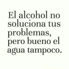 No es que sea el alcohol,la mejor medicina, pero ayuda aliviar cuando no hay salida.