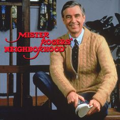 Mr. Rogers - I think the world would be a much better place if we had more TV shows like this one :)