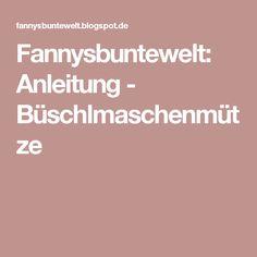 Fannysbuntewelt: Anleitung - Büschlmaschenmütze