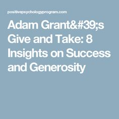 Adam Grant's Give and Take: 8 Insights on Success and Generosity