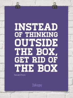 Instead  of thinking  outside  the box,  get rid of  the box by Deepak Chopra
