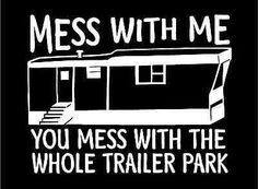 MESS WITH ME AND YOU MESS WITH THE WHOLE TRAILER PARK HELMET STICKER HARD HAT
