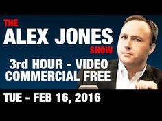 Alex Jones Show (3rd HOUR-VIDEO Commercial Free) Tuesday 2/16/2016: Live...