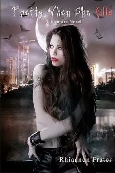 Reading and Writing Urban Fantasy, Paranormal, and Romance: Review: Pretty When She Kills by Rhiannon Frater