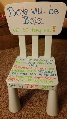 """DIY Time Out Chair: """"Boys (Kids) will be boys (kids) or so they say. But I'm raising my boy (kid) to be a man (woman) one day. Shouting is not nice and kicking hurts. Nobody likes their face in the dirt. So boys (kids) that fight, kick and shout...Will be boys (kids) that sit in TIME OUT!"""" Time Out Chair #discipline #parenting #TimeOut"""