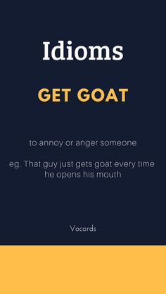 Get Goat ~ to annoy or anger someone; that guy just gets goat every time he opens his mouth Slang English, Learn English Grammar, Learn English Words, English Phrases, English Idioms, English Language Learning, English Tips, English Study, English Lessons