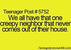I just don't leave my house because I'm only on speaking terms with one other home in this neighborhood
