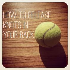 How To Release Knots In Your Back...a good trick to have on hand.