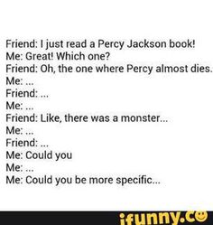 He almost dies in every single book. And also there are monsters in each one ... please be more specific