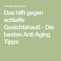 Das hilft gegen schlaffe Gesichtshaut! - Die besten Anti Aging Tipps