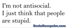 I'm not antisocial. I'm an introvert. Stupid People, Anti Social, Introvert, Clever, Math Equations, Life, Ideas, Thoughts