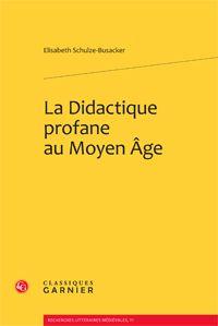 La didactique profane au Moyen Âge / Elisabeth Schulze-Busacker - Paris : Classiques Garnier, 2012