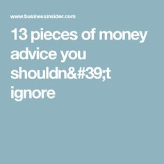 13 pieces of money advice you shouldn't ignore