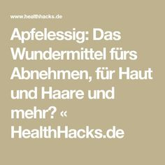 Apfelessig: Das Wundermittel fürs Abnehmen, für Haut und Haare und mehr? « HealthHacks.de