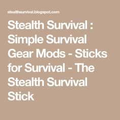 Stealth Survival : Simple Survival Gear Mods - Sticks for Survival - The Stealth Survival Stick Hiking Staff, Down On The Farm, Survival Gear, Sticks, Gears, Projects To Try, Simple, Gear Train
