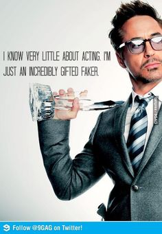 """Robert Downey Junior.  This is why Steve is a good """"actor""""...good thing I can usually see right through him ;)"""