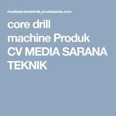 core drill machineProduk   CV MEDIA SARANA TEKNIK