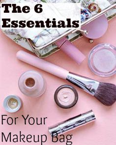 The 6 Essentials For Your Makeup Bag !! This is Great !