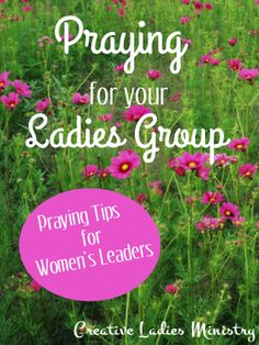 Prayer Tips for Womens Ministry Leaders:  from Creative Ladies Ministry.  ------ This is a new page on the website.