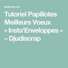 Tutoriel Papillotes Meilleurs Voeux «Insta'Enveloppes» – Djudiscrap