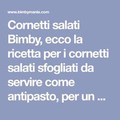 Cornetti salati Bimby, ecco la ricetta per i cornetti salati sfogliati da servire come antipasto, per un buffet o un aperitivo! Ingredienti: 300 gr di ...