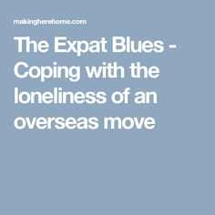 The Expat Blues - Coping with the loneliness of an overseas move