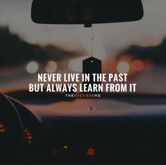 Never live in the past..
