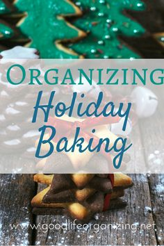 Organizing Your Holiday Baking: Expert Tip Roundup | GoodLifeOrganizing.net Organizing Your Holiday Baking - Good Life Organizing
