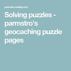 Solving puzzles - parmstro's geocaching puzzle pages