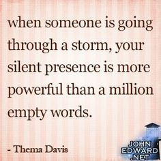 """""""When someone is going through a storm, your silent presence..."""""""