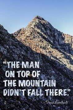 """Inspirational quote by Vince Lombardi - """"The man on top of the mountain didn't fall there""""  Background picture was taken during a climb of Pyramid Peak, one of the most challenging 14,000 ft. peaks to climb in Colorado."""