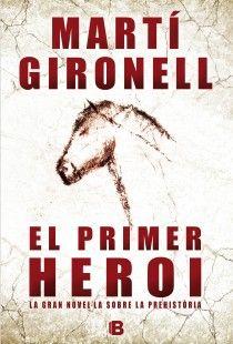 """""""El primer heroi"""" de Martí Gironell. Ediciones B."""