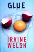 Glue by Irvine Welsh (Fiction).The story of four boys growing up in the Edinburgh projects, Glue is about the loyalties, the experiences, and the secrets that hold friends together through three decades.