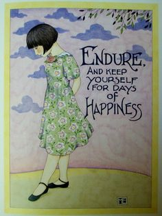Endure and keep yourself for days of happiness - art by Mary Engelbreit.