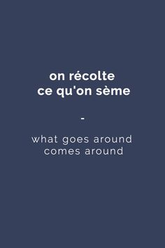 on récolte ce qu'on sème: what goes around comes around. literally, you reap what you sow. | For more French expressions you can learn daily, get a copy of this e-book from Talk in French: https://store.talkinfrench.com/product/french-expressions/