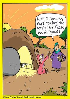"""Well Since He's Resurrected, """"I Certainly Hope You Kept the Receipt for these Burial Spices !"""" = from ChristianFunnyPictures.com"""