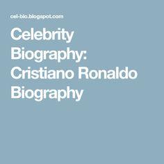 Celebrity Biography: Cristiano Ronaldo Biography